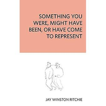 Something You Were Might Have Been or Have Come to Represent by Ritchie & Jay Winston