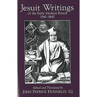 Jesuit Writings of the Early Modern Period - 1540-1640 by John Patrick