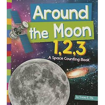 Around the Moon 1 -2 -3 - A Space Counting Book by Tracey E Dils - 978