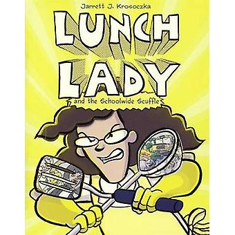 Lunch Lady and the Schoolwide Scuffle by Jarrett Krosoczka - 97806063