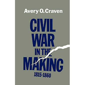 Civil War in the Making 18151860 by Craven & Avery O.