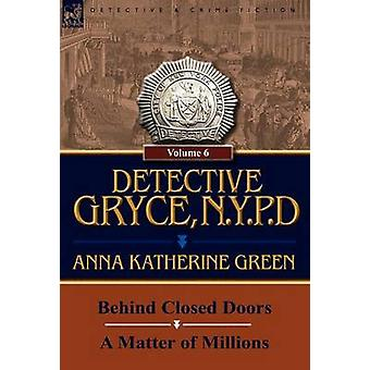 Detective Gryce N. Y. P. D. Volume 6Behind Closed Doors and a Matter of Millions von Green & Anna Katharine