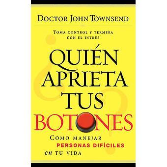Quien Aprieta Tus Botones Como Manejar Personas Dificiles en Tu Vida by Townsend & John