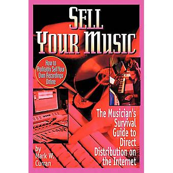 Sell Your Music  How To Profitably Sell Your Own Recordings Online by Curran & Mark W