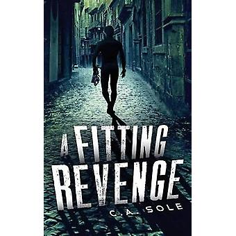 A Fitting Revenge Is eye for an eye revenge too extreme Do we know what were capable of when pushed to our limits by Sole & C A