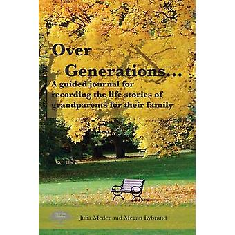 Over Generations A guided journal for  recording the life stories of grandparents for their family by Meder & Julia