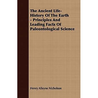 The Ancient LifeHistory Of The Earth  Principles And Leading Facts Of Paleontological Science by Nicholson & Henry Alleyne