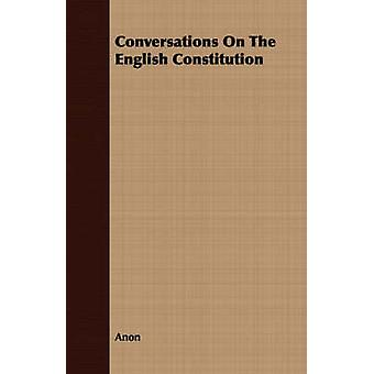 Conversations On The English Constitution by Anon