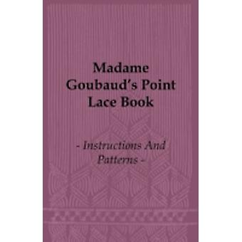 Madame Goubauds Point Lace Book  Instructions and Patterns by Goubaud & Madame
