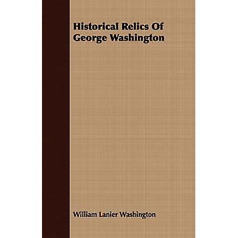 Historical Relics Of George Washington by Washington & William Lanier