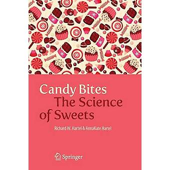Candy Bites  The Science of Sweets by Hartel & Richard W.