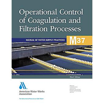 M37 Operational Control of Coagulation and Filtration Processes Third Edition by AWWA American Water Works Association