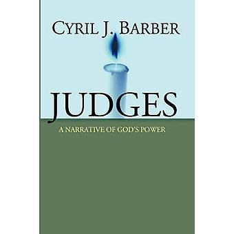 Judges A Narrative of Gods Power An Expositional Commentary by Barber & Cyril J.