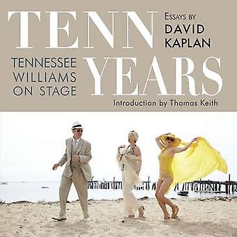 Tenn Years Tennessee Williams on Stage by Kaplan & David