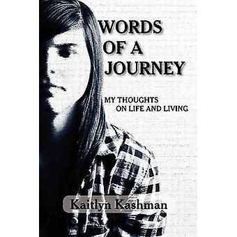 Words of a Journey My Thoughts on Life and Living by Kashman & Kaitlyn