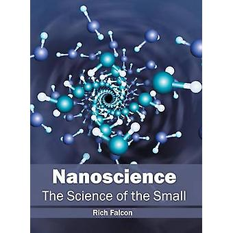 Nanoscience The Science of the Small by Falcon & Rich