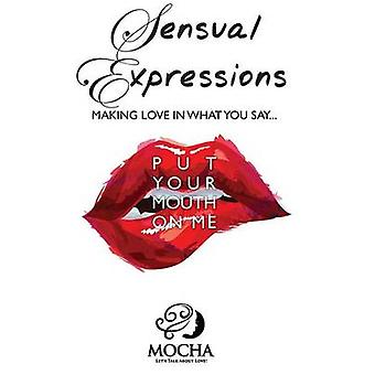Sensual Expressions MAKING LOVE IN WHAT YOU SAY...Put Your Mouth On Me by Mocha