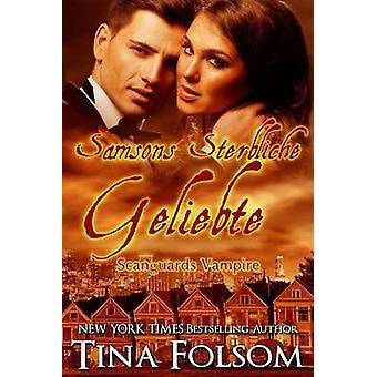 Samsons Sterbliche Geliebte Scanguards Vampire  Buch 1 by Folsom & Tina