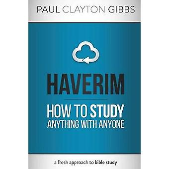 Haverim How to Study Anything with Anyone by Gibbs & Paul Clayton