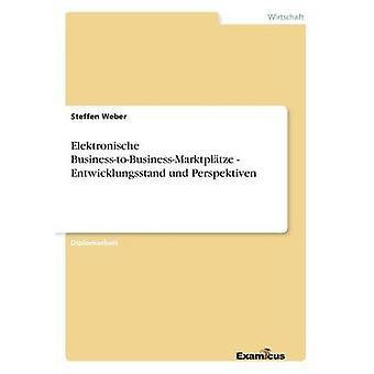 Elektronische BusinesstoBusinessMarktpltze  Entwicklungsstand und Perspektiven by Weber & Steffen
