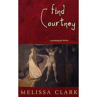 Find Courtney A Psychological Thriller by Clark & Melissa