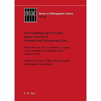 IFLA Cataloguing Principles Steps towards an International Cataloguing Code by Tillett & Barbara B.