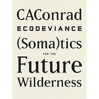 ECODEVIANCE  Somatics for the Future Wilderness by Caconrad