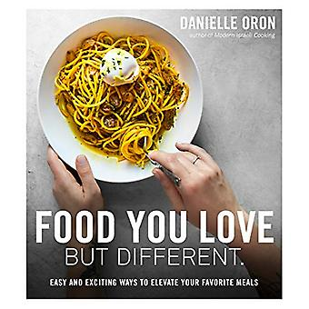 Food You Love but Different - Easy and Exciting Ways to Elevate Your F