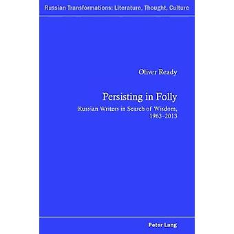 Persisting in Folly - Russian Writers in Search of Wisdom - 1963-2013