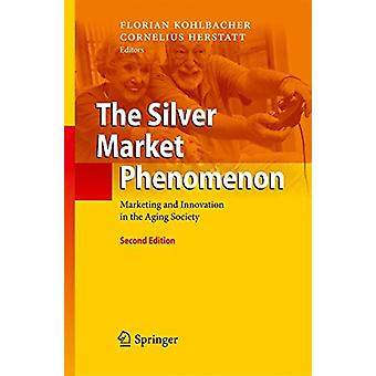 The Silver Market Phenomenon - Marketing and Innovation in the Aging S
