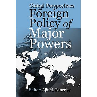 Global Perspectives on Foreign Policy of Major Powers by Ajit M. Bane
