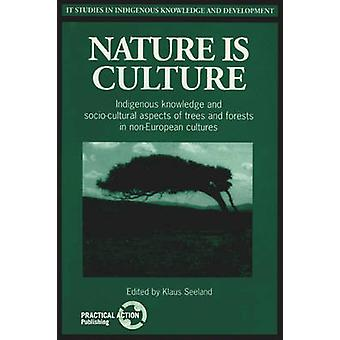 Nature is Culture - Indigenous Knowledge and Socio-cultural Aspects of
