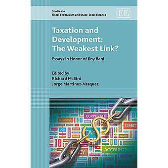 Taxation and Development The Weakest Link Essays in Honor of Roy Bahl by Edited by Richard M Bird & Edited by Jorge Martinez Vazquez