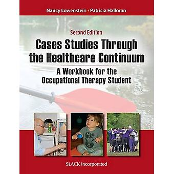 Case Studies Through the Healthcare Continuum - A Workbook for the Occ