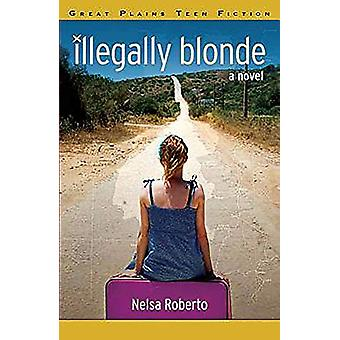 Illegally Blonde by Nelsa Roberto - 9781894283977 Book