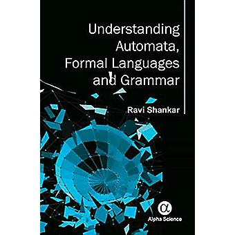 Understanding Automata - Formal Languages and Grammar by V. Ravi Sank