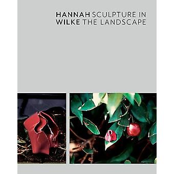 Hannah Wilke - Sculpture in the Landscape by Robert Blackson - 9780988