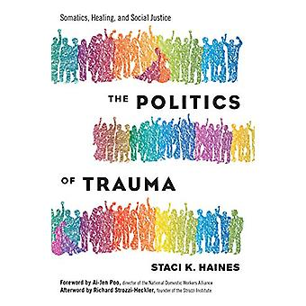 Politics of Trauma -The - Somatics - Healing - and Social Justice by S