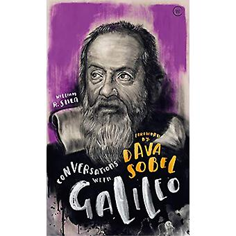Conversations with Galileo - A Fictional Dialogue Based on Biographica