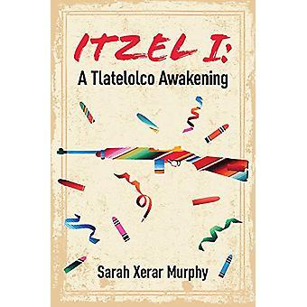 Itzel I - A Tlatelolco Awakening by Sarah Xerar Murphy - 9781771834148