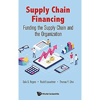 Supply Chain Financing - Funding The Supply Chain And The Organization