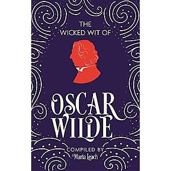 The Wicked Wit of Oscar Wilde by Maria Leach - 9781789291827 Book