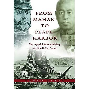 From Mahan to Pearl Harbor by Asada & Sadao