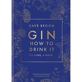 Gin How to Drink it 125 gins 4 maneiras por Dave Broom