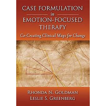Case Formulation in EmotionFocused Therapy by Goldman & Rhonda N.Greenberg & Leslie S.