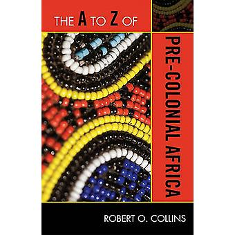 The A to Z of Pre-Colonial Africa by Robert O. Collins - 978081087580