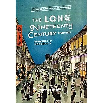 The Long Nineteenth Century - 1750-1914 - Crucible of Modernity by Tre