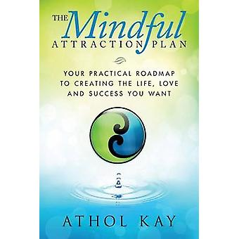 The Mindful Attraction Plan - Your Practical Roadmap to Creating the L
