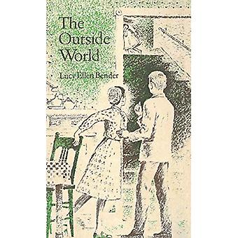 The Outside World by Lucy Ellen Bender - 9781532670138 Book