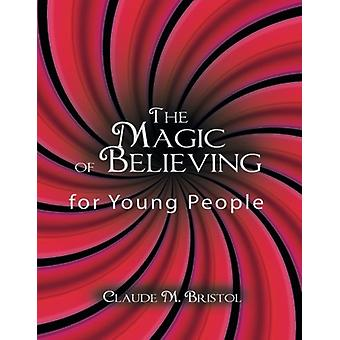 The Magic of Believing for Young People by Claude M Bristol - 9781607